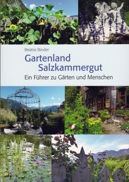 Gartenland Salzkammergut. Ein Führer zu Gärten und Menschen. von Beatrix Binder (Text & Fotos)