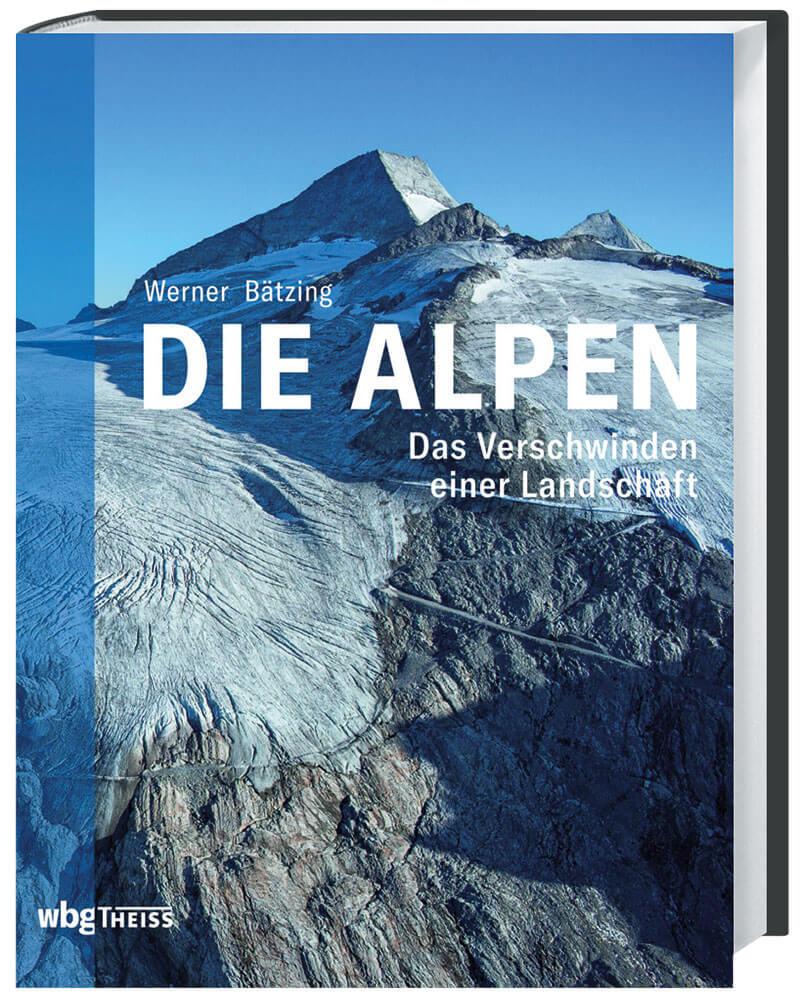 Die Alpen, Werner Bätzing, Das Verschwinden einer Kulturlandschaft, gebundene Ausgabe, 38 Euro, 216 Seiten, WBG Theiss Verlag, mit 228 Abbildungen und 2 Karten