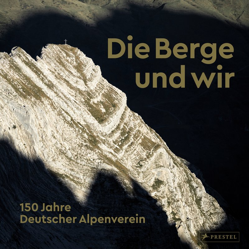 Buchtipp: Die Berge und wir. 150 Jahre Deutscher Alpenverein